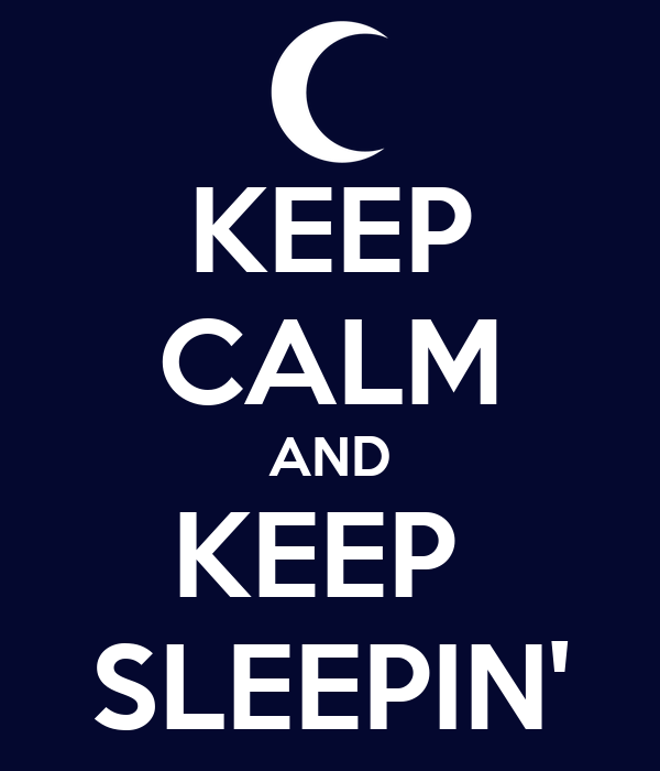 KEEP CALM AND KEEP  SLEEPIN'