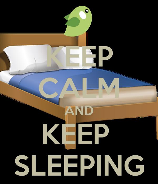 KEEP CALM AND KEEP  SLEEPING