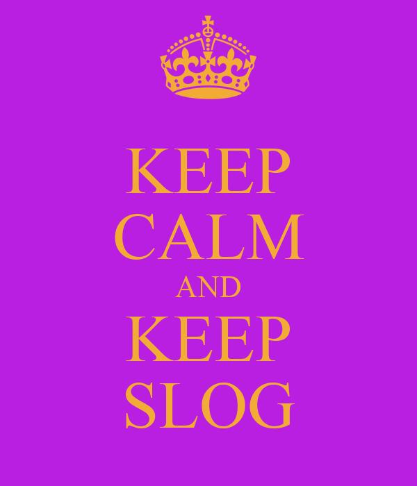 KEEP CALM AND KEEP SLOG