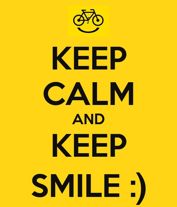 KEEP CALM AND KEEP SMILE :)