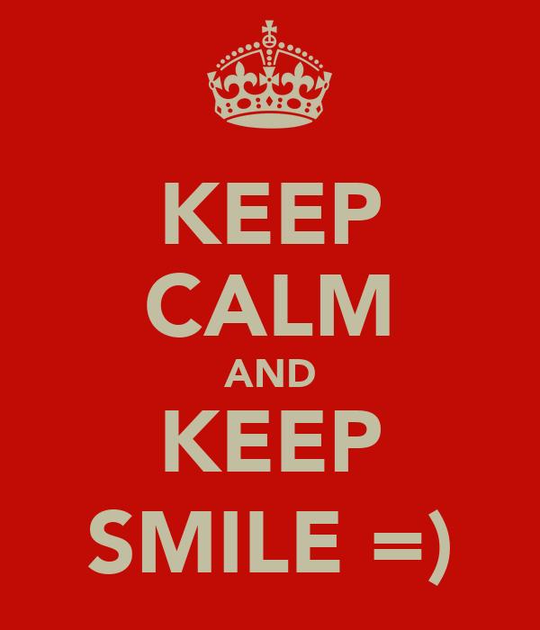 KEEP CALM AND KEEP SMILE =)