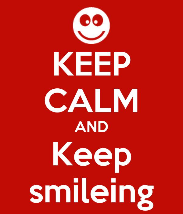 KEEP CALM AND Keep smileing