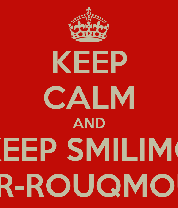 KEEP CALM AND KEEP SMILIMG SPIDER-ROUQMOUTH !!!