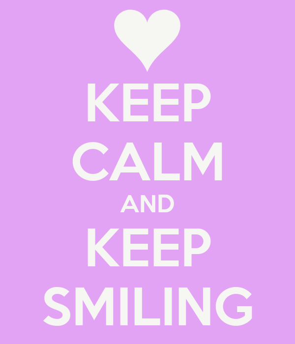 KEEP CALM AND KEEP SMILING