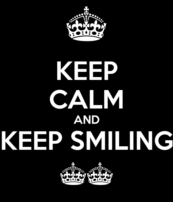 KEEP CALM AND KEEP SMILING ^^