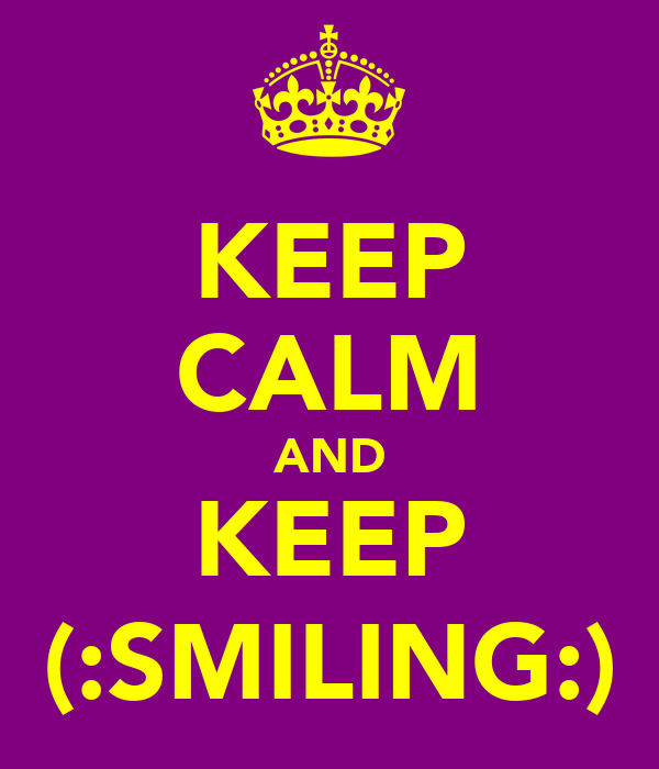 KEEP CALM AND KEEP (:SMILING:)