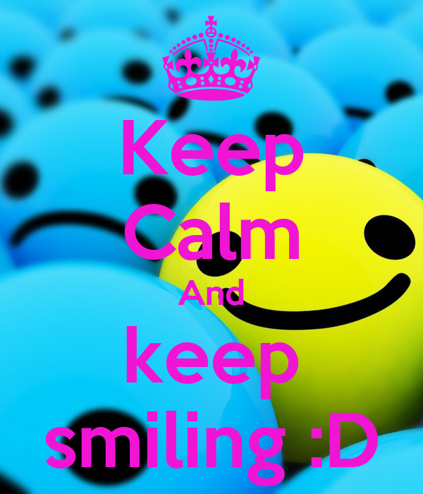 Keep Calm And keep smiling :D