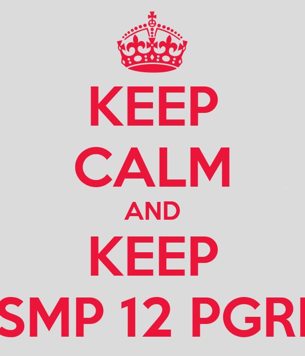 KEEP CALM AND KEEP SMP 12 PGRI