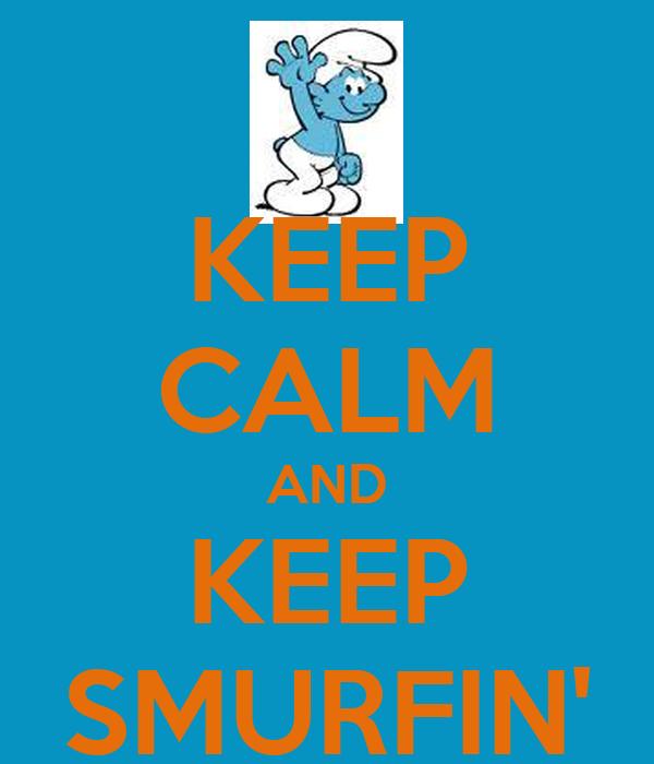 KEEP CALM AND KEEP SMURFIN'