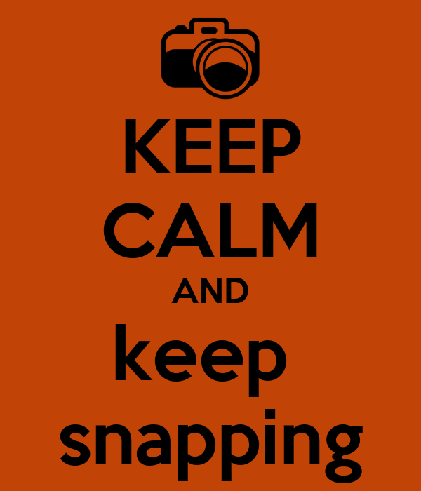 KEEP CALM AND keep  snapping