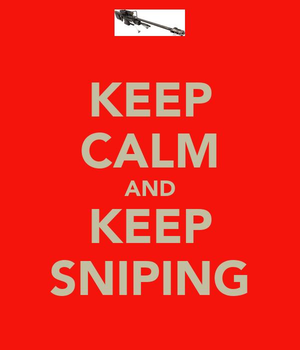 KEEP CALM AND KEEP SNIPING