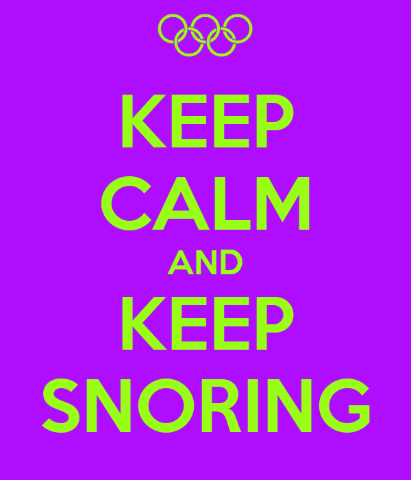 KEEP CALM AND KEEP SNORING