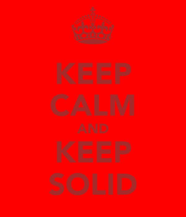 KEEP CALM AND KEEP SOLID