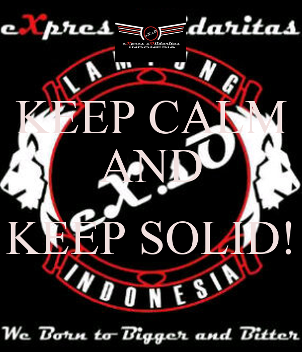 KEEP CALM AND  KEEP SOLID!