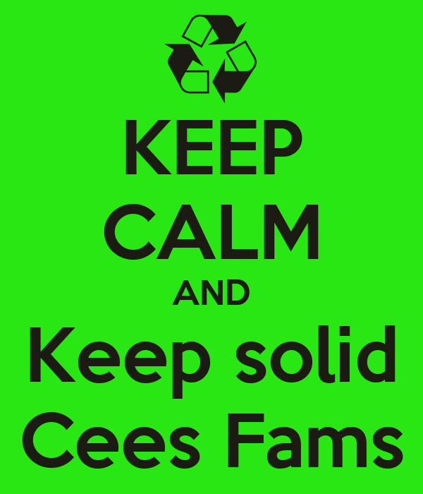 KEEP CALM AND Keep solid Cees Fams