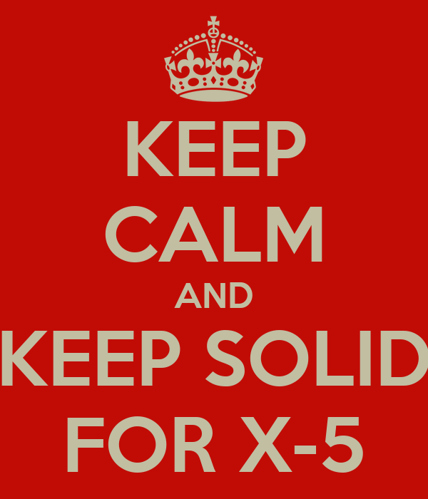 KEEP CALM AND KEEP SOLID FOR X-5