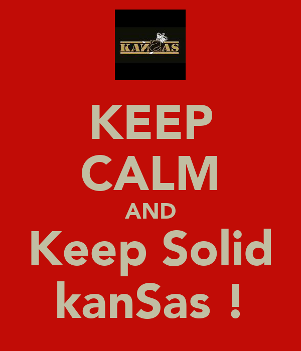 KEEP CALM AND Keep Solid kanSas !