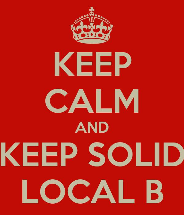 KEEP CALM AND KEEP SOLID LOCAL B