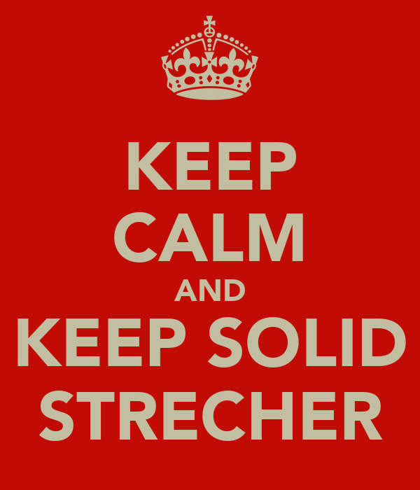 KEEP CALM AND KEEP SOLID STRECHER
