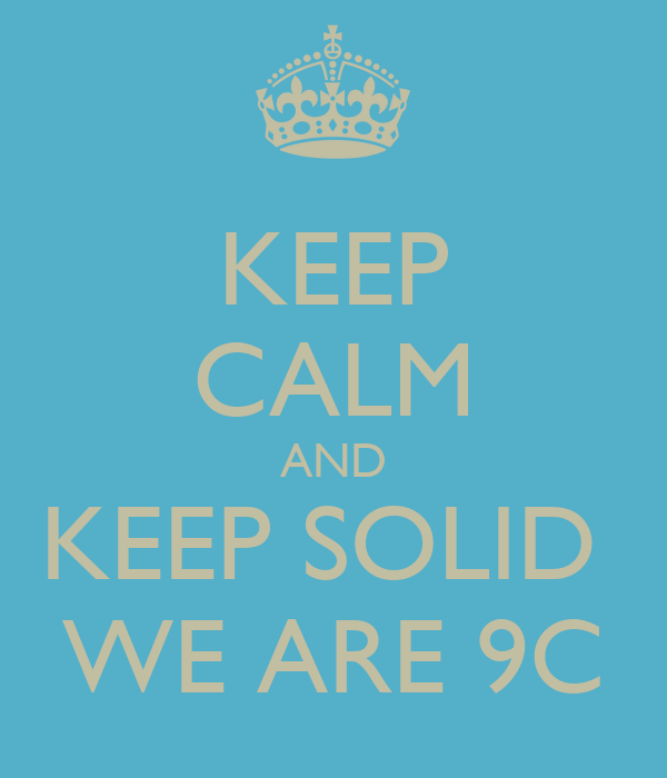 KEEP CALM AND KEEP SOLID  WE ARE 9C