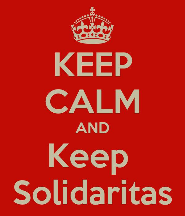 KEEP CALM AND Keep  Solidaritas