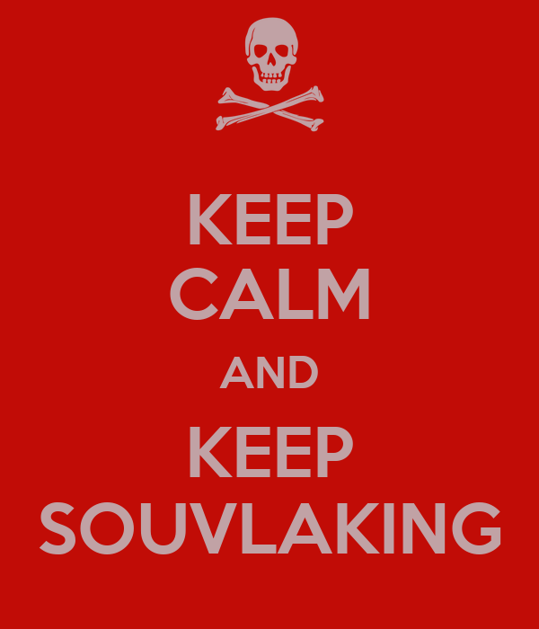 KEEP CALM AND KEEP SOUVLAKING