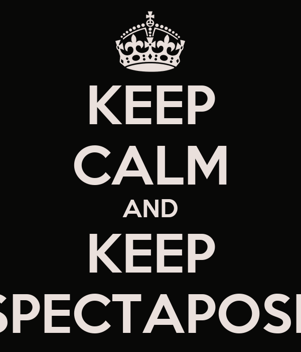 KEEP CALM AND KEEP SPECTAPOSE