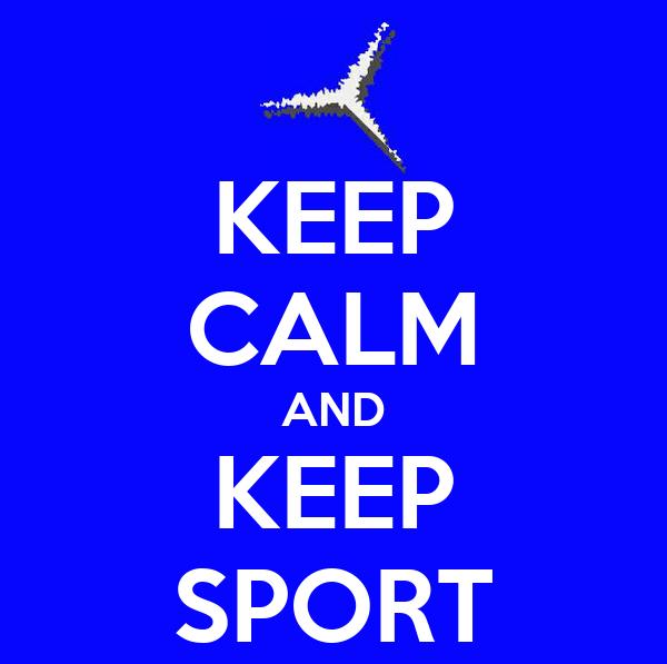 KEEP CALM AND KEEP SPORT