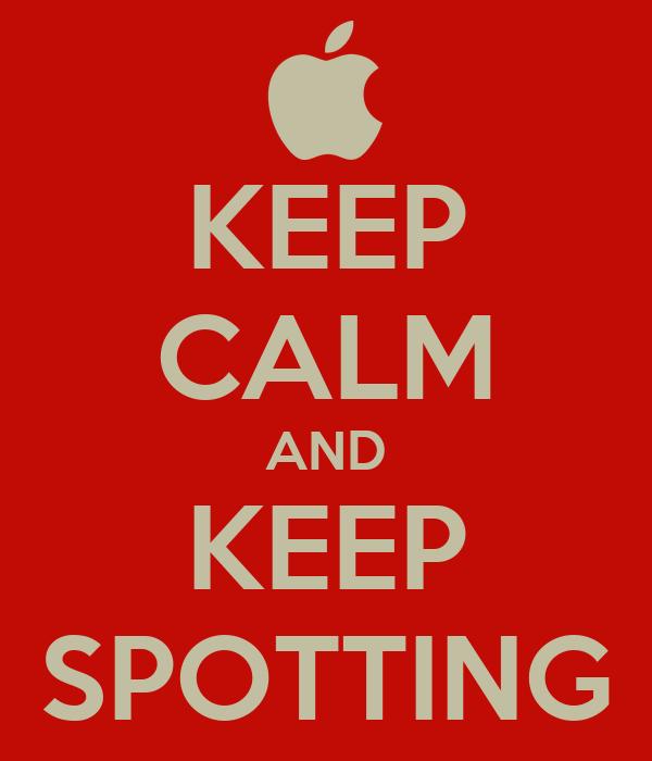 KEEP CALM AND KEEP SPOTTING
