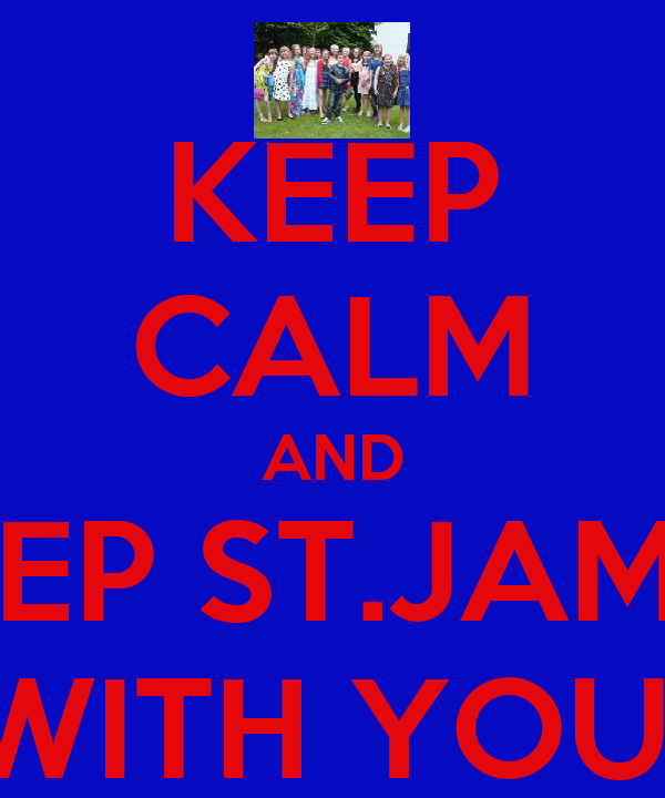 KEEP CALM AND KEEP ST.JAMES WITH YOU