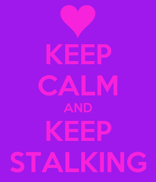 KEEP CALM AND KEEP STALKING