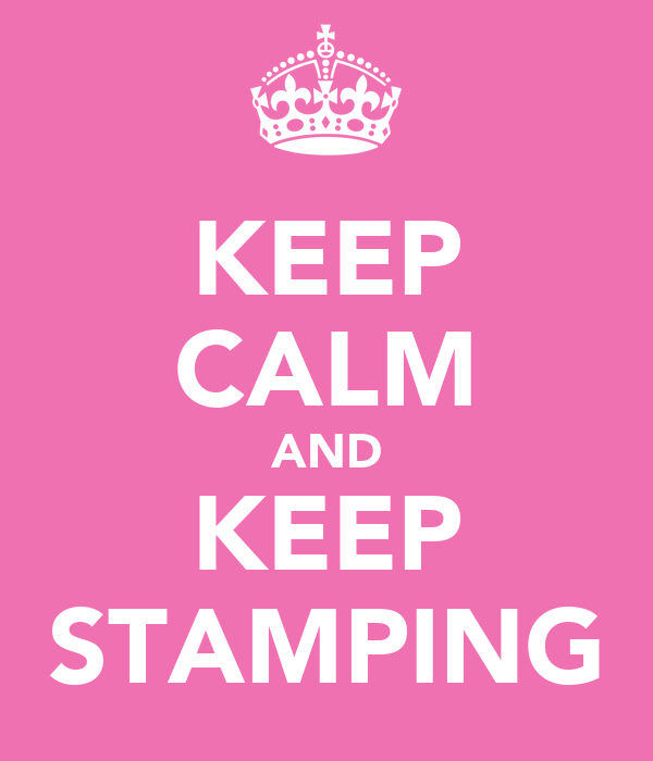 KEEP CALM AND KEEP STAMPING