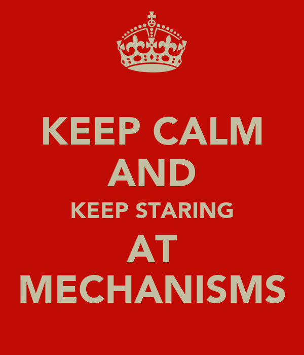 KEEP CALM AND KEEP STARING AT MECHANISMS