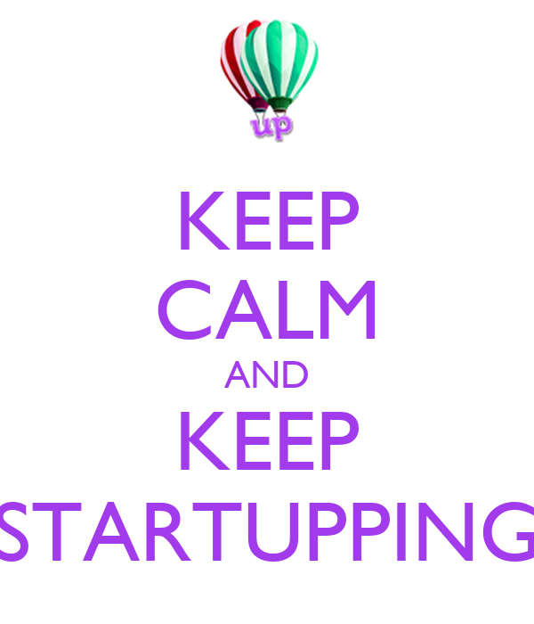 KEEP CALM AND KEEP STARTUPPING