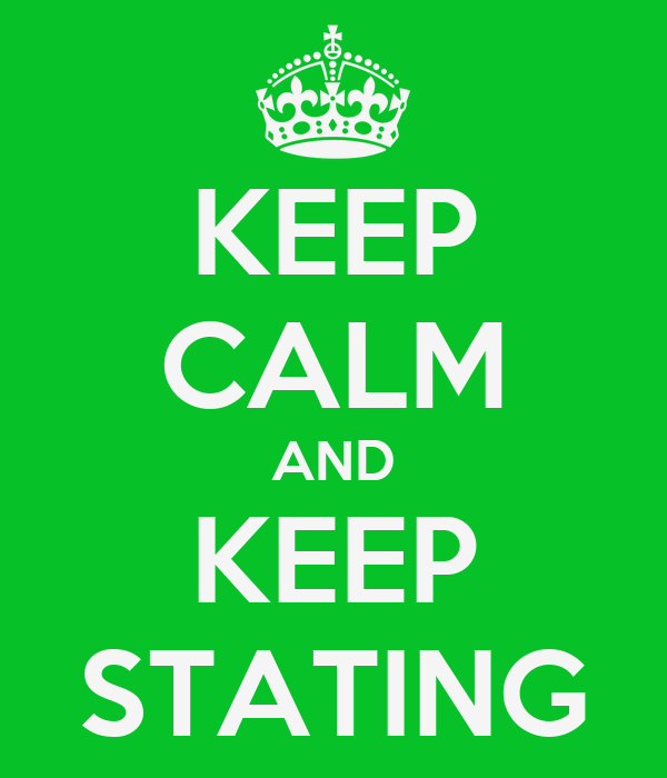 KEEP CALM AND KEEP STATING