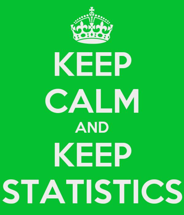 KEEP CALM AND KEEP STATISTICS