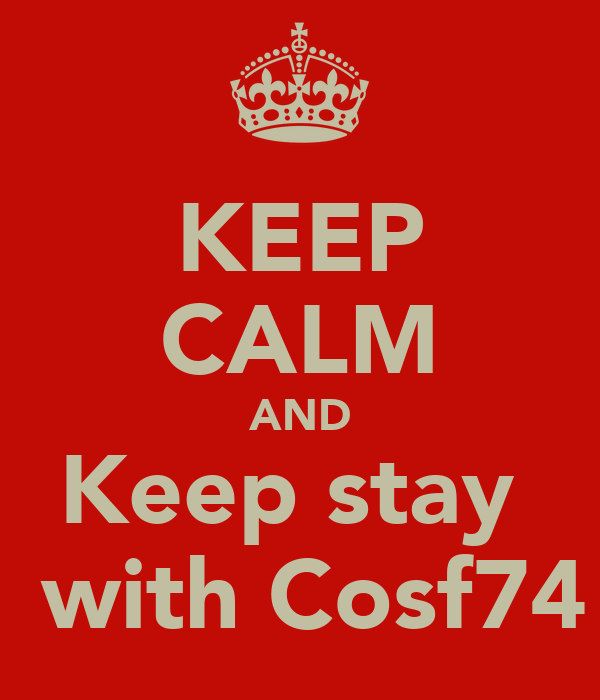 KEEP CALM AND Keep stay   with Cosf74