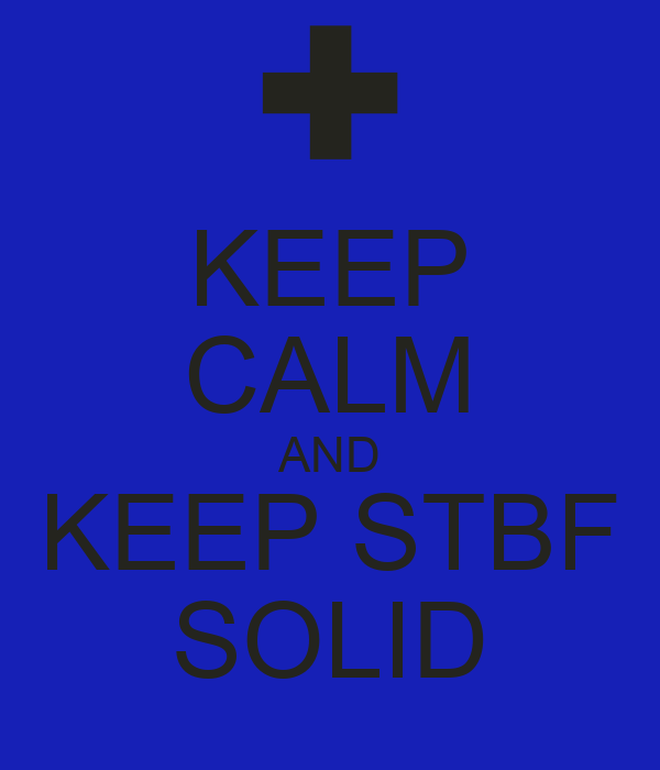 KEEP CALM AND KEEP STBF SOLID