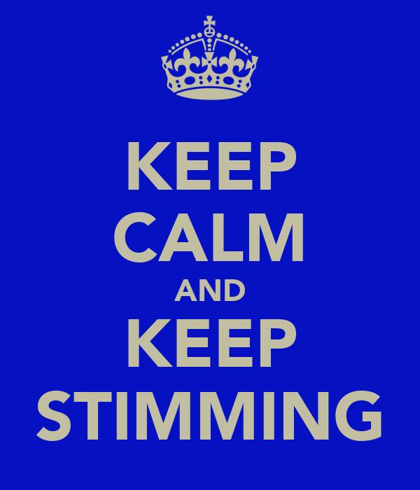 KEEP CALM AND KEEP STIMMING
