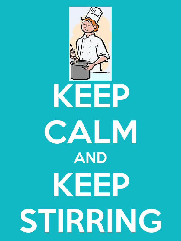 KEEP CALM AND KEEP STIRRING