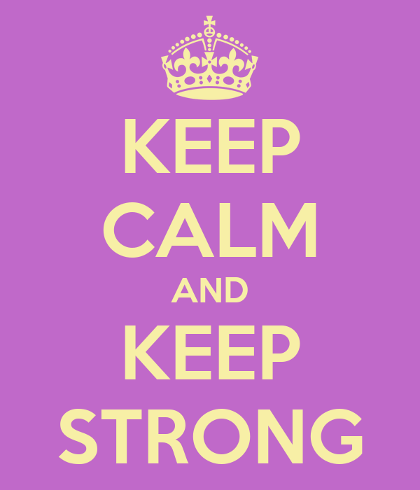 KEEP CALM AND KEEP STRONG