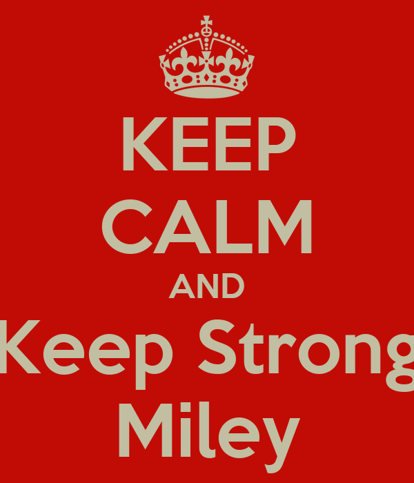 KEEP CALM AND Keep Strong Miley