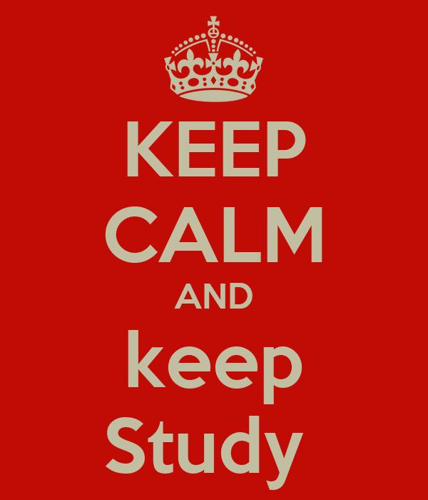 KEEP CALM AND keep Study
