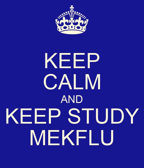 KEEP CALM AND KEEP STUDY MEKFLU