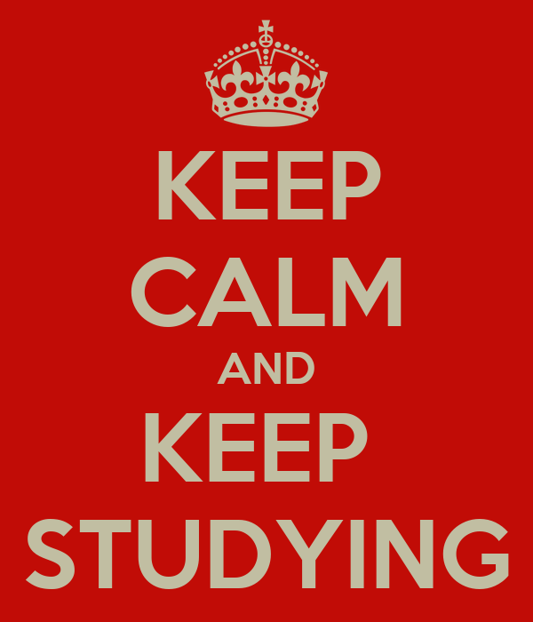 KEEP CALM AND KEEP  STUDYING