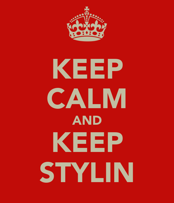 KEEP CALM AND KEEP STYLIN