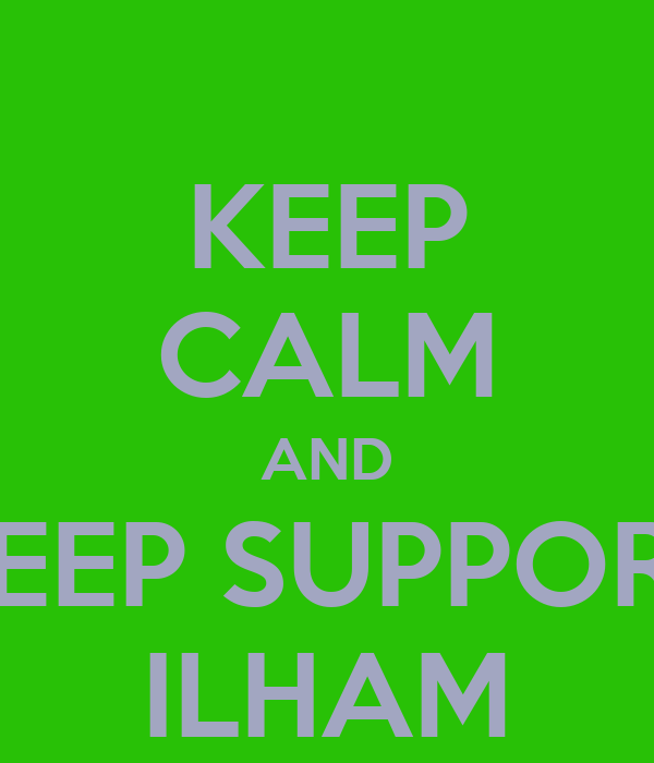 KEEP CALM AND KEEP SUPPORT ILHAM
