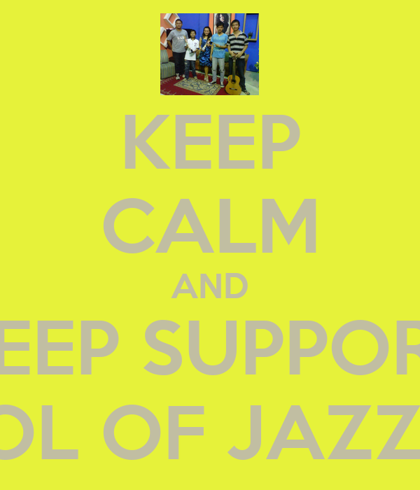 KEEP CALM AND KEEP SUPPORT SCHOOL OF JAZZ BAND