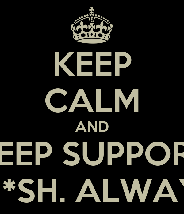 KEEP CALM AND KEEP SUPPORT SM*SH. ALWAYS!