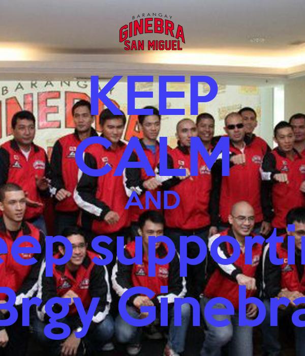 KEEP CALM AND keep supporting Brgy Ginebra